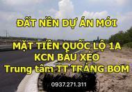 Mở bán KDC Bàu Xéo, trung tâm TT Trảng Bom, giá cực rẻ, chiết khấu cực cao.