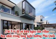 Chỉ 5 tỷ để sở hữu ngay căn villas đẹp nhất trong làng nghỉ dưỡng Phú Quốc – THU LỜI KHÔNG THẤP
