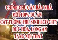 CHÍNH CHỦ CẦN BÁN NHÀ MỚI 100% DỰ ÁN CÁT TƯỜNG PHÚ SINH ECO CITY, ĐỨC HÒA, LONG AN, TẶNG NỘI THẤT
