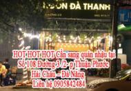 HOT HOT HOT Cần sang quán nhậu tại : 108 Đường 3 /2- p Thuận Phước - Hải Châu - ĐN