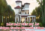 BÁN ĐẤT NỀN DỰ ÁN Saigon Garden Riverside Village - Q9 - HCM