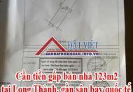 Cần tiền gấp bán nhà 123m2 tại Long Thành, gần sân bay quốc tế