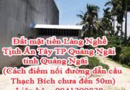 Đất mặt tiền Làng Nghề Tịnh Ấn Tây TP Quảng Ngãi, tỉnh Quảng Ngãi ( Cách điểm nối đường dẫn cầu