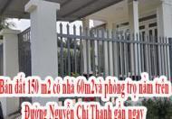 Bán đất 150 m2 ( có nhà 60m2 và phòng trọ ) nằm trên đường Nguyễn Chí Thanh, gần ngay Bình Nhâm