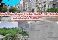 Bán đất thổ cư khu phố 6 Thị Trấn Nhà Bè , TP Hồ Chí Minh